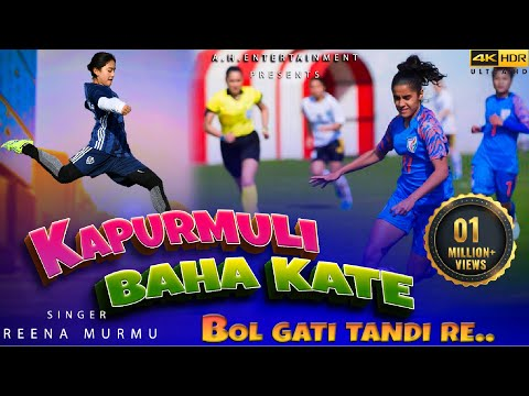 Kapurmuli baha kate bol gate tandi re | new santhali traditional football song | singer-Reena murmu