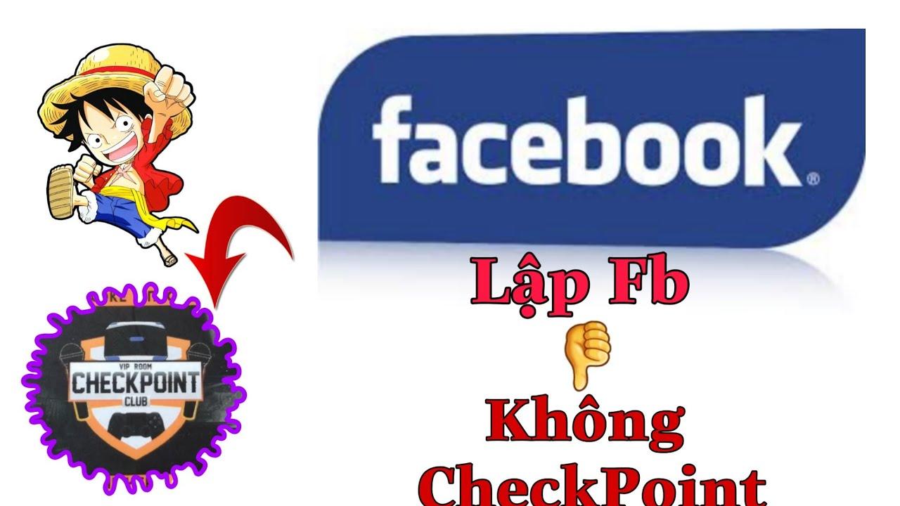 Hướng Dẫn Lập Nick Facebook Không Bị CheckPoint 2020