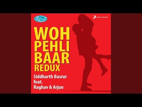 Woh Pehli Baar (Redux)