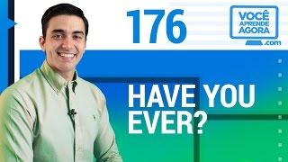 AULA DE INGLÊS 176 Have you ever?