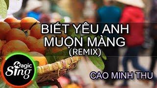 [MAGICSING Karaoke] CAO MINH THU_BIẾT YÊU ANH MUỘN MÀNG (REMIX)