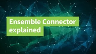 Ensemble Connector Explained