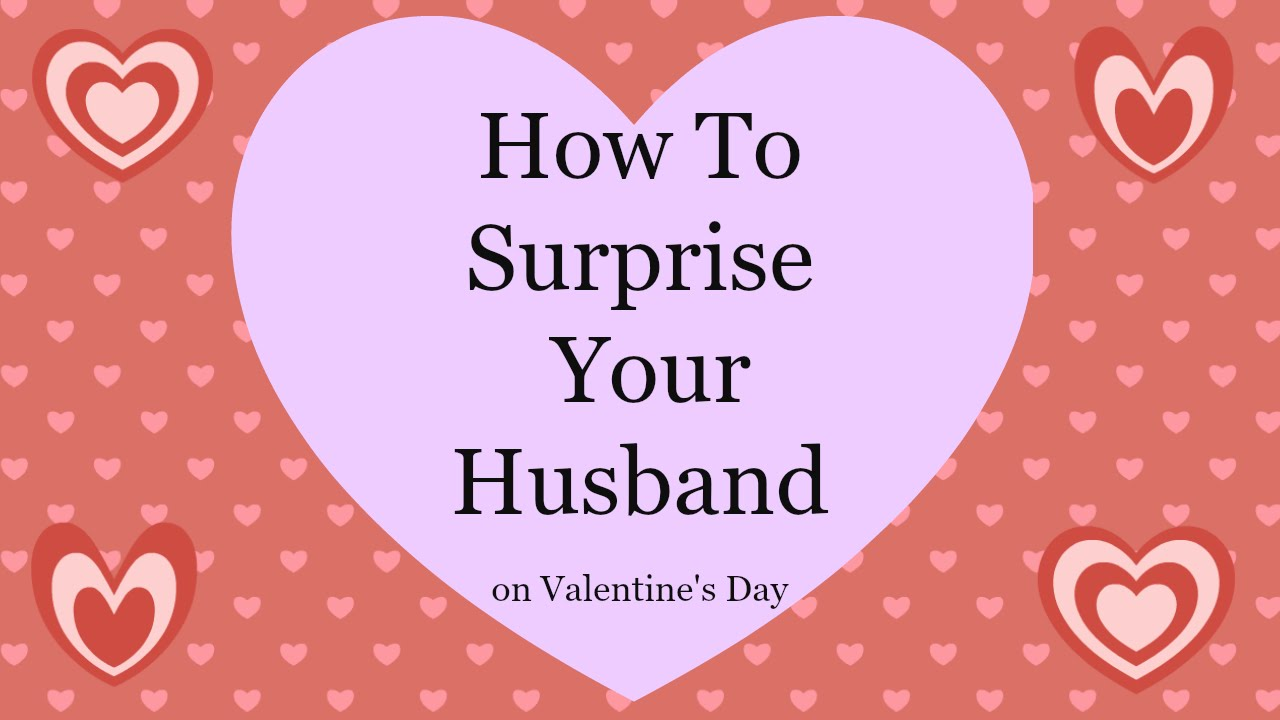 How To Surprise Your Husband On Valentine S Day Youtube