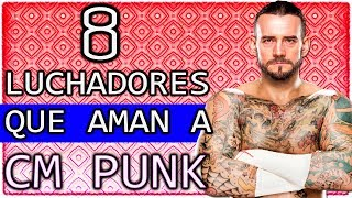 8 LUCHADORES QUE AMAN A CM PUNK *Best in the World de WWE