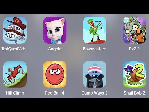 Troll Quest Video,Angela,Bowmasters,PVZ 2,Hill Climb,Red Ball 4,Dumb Way 2,Snail Bob 2