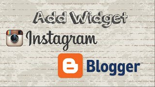 How to add Instagram widget to Blogger