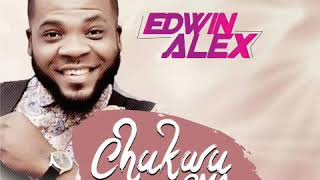Latest trending song now by Edwin Alex titled CHUKWU-OMA (Good God)