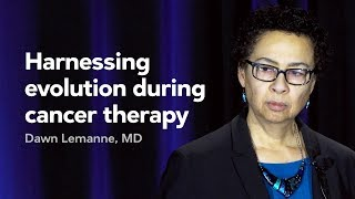 [Preview] Harnessing evolution during cancer therapy — Dawn Lemanne, MD