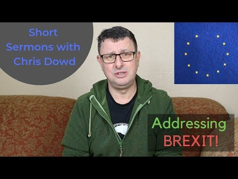 Short Sermons with Chris Dowd: Addressing Brexit!