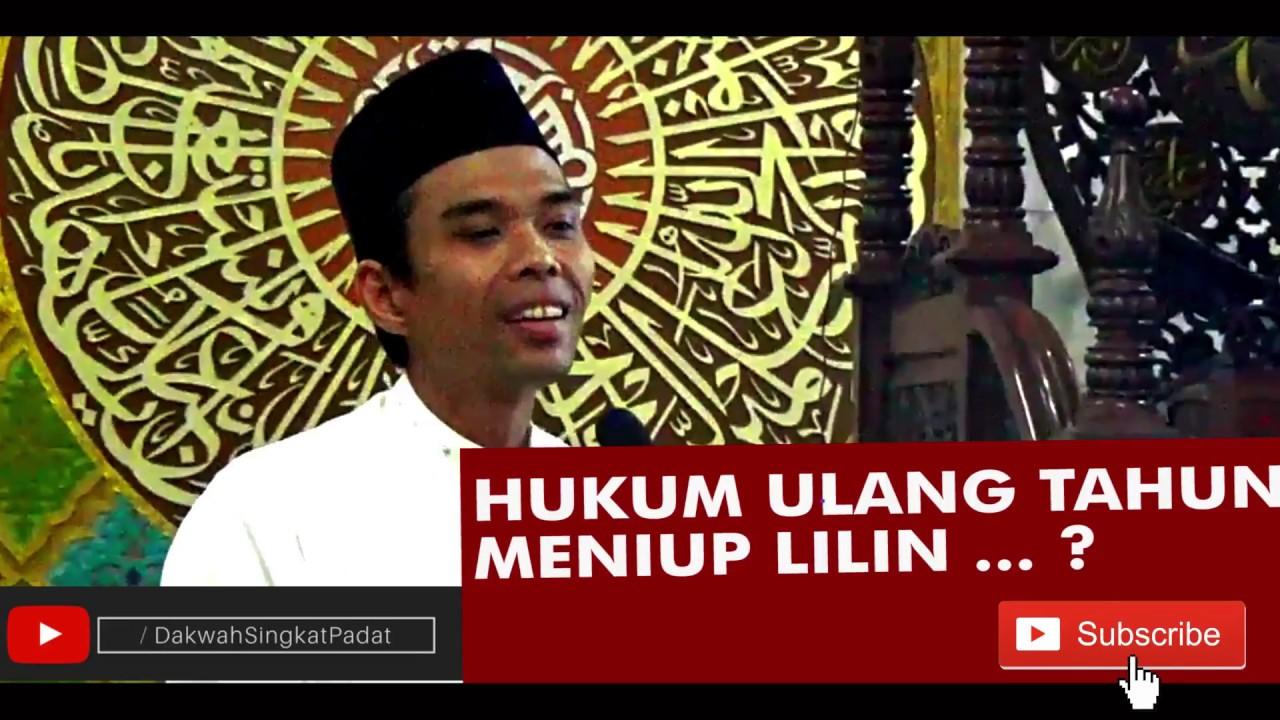 Hukum Ulang Tahun Meniup Lilin Dalam Islam Ustad Abdul Somad