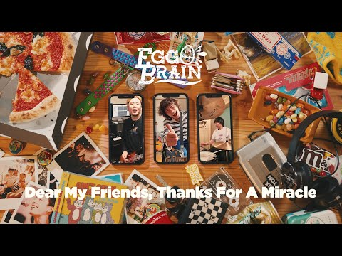 EGG BRAIN「Dear My Friends, Thanks For A Miracle」Music Video