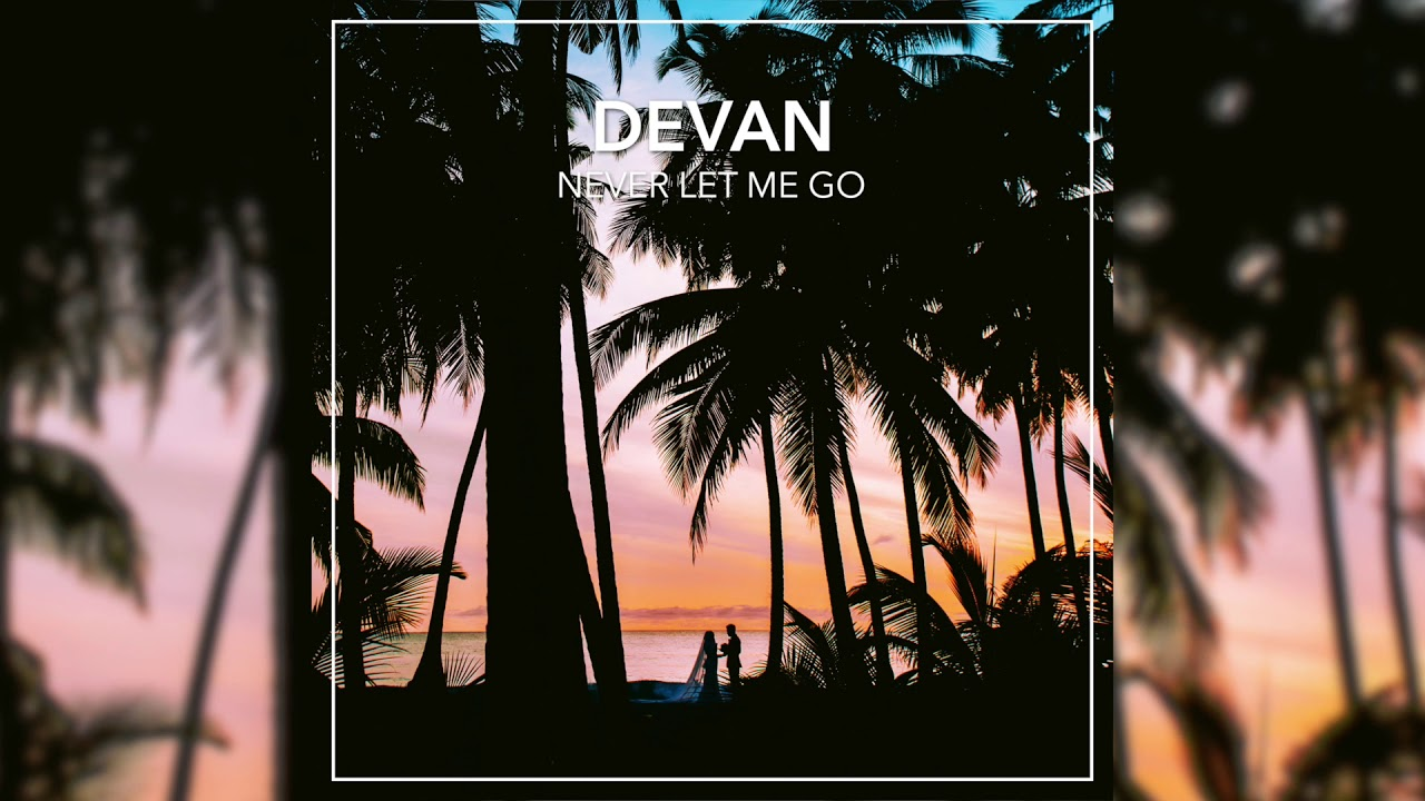 Devan - Never Let Me Go (ft. Elisha Sounds)