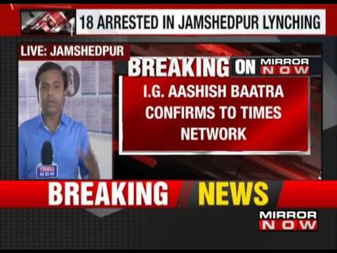 18 arrested in Jamshedpur lynching case - The News
