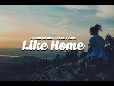 Unknown Brain  - Like Home feat  Trove (Lyrics)