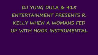 R. Kelly- when a womans fed up instrumental (with hook)
