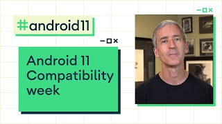 Android 11 Compatibility week preview