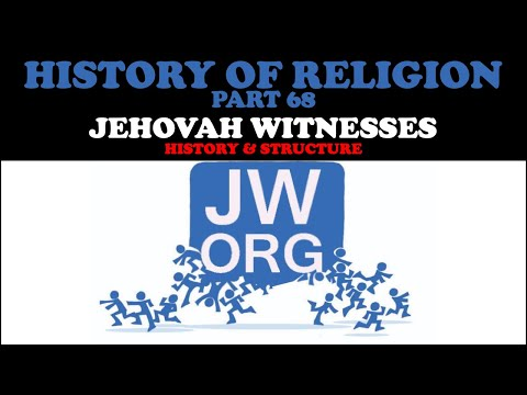 HISTORY OF RELIGION (Part 68):JEHOVAH WITNESSES - HISTORY & STRUCTURE