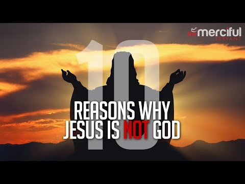 10 Reasons Why Jesus Is Not God!