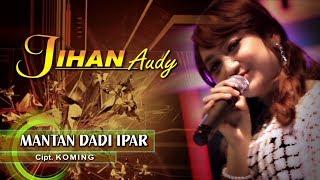 Download lagu Jihan Audy - Mantan Dadi Ipar