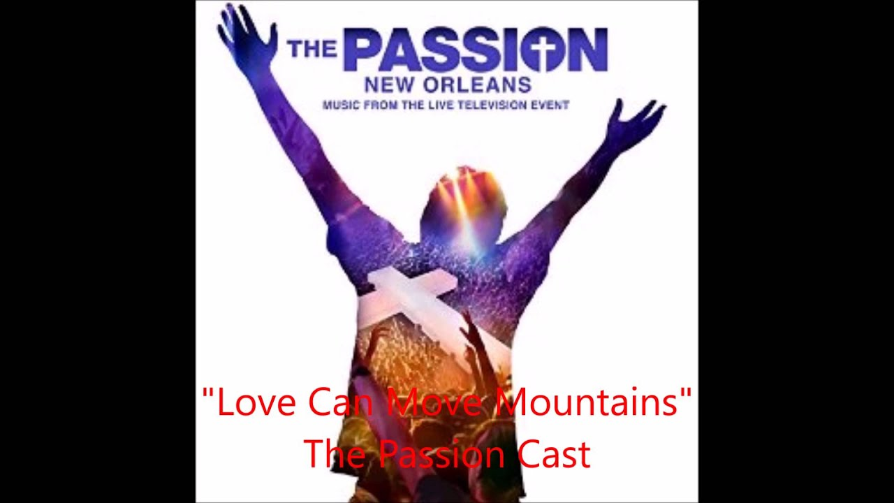 """Download """"Love Can Move Mountains"""" - The Passion Cast (Audio)"""