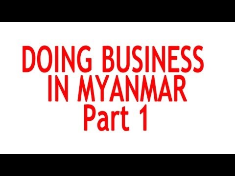 Doing business in Myanmar Part 1 - What you need to know as an entrepreneur from Singapore