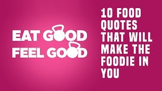 10 Food Quotes That Will Make The Foodie In You