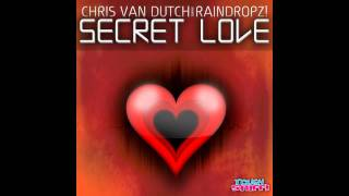Chris van Dutch meets Raindropz! - Secret Love (Radio Edit) *OFFICIAL PREVIEW*