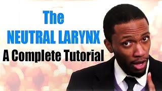 The Neutral Larynx: A Complete Tutorial | Online Singing Lessons