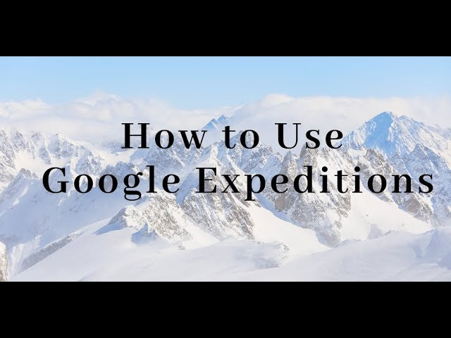 How to Use Google Expeditions as a Teacher