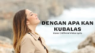 Dengan Apa Kan Kubalas - Lyric Video Official - Cover