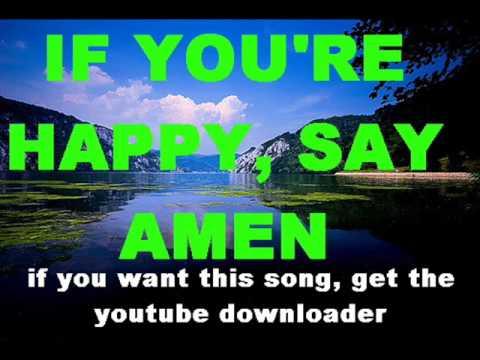 IF YOU'RE HAPPY, SAY AMEN