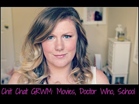 Chit Chat GRWM: Movies, Doctor Who, School