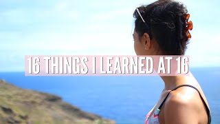 16 THINGS I LEARNED AT 16 | Ava Jules