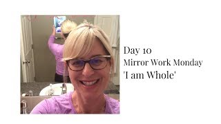 Day 10 Mirror Work Monday: 'I am Whole'