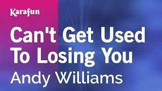 Karaoke Can't Get Used To Losing You - Andy Williams *
