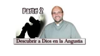 Descubrir a Dios en la Angustia - P. Juan Jaime Escobar, 2 de 2.
