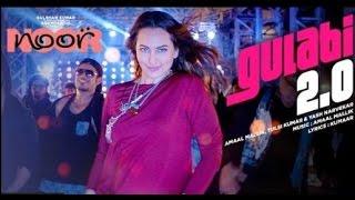 Gulabi 2.0  HD Song| Noor|  Sonakshi Sinha | Tulsi Kumar, Amaal Mallik, Yash Narvekar |