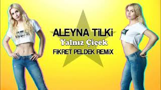 Aleyna Tilki - Yalnız Çiçek (Fikret Peldek Remix) 2018