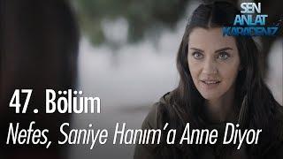 Nefes, Saniye Hanıma anne diyor - Sen Anlat Karadeniz 47. Bölüm