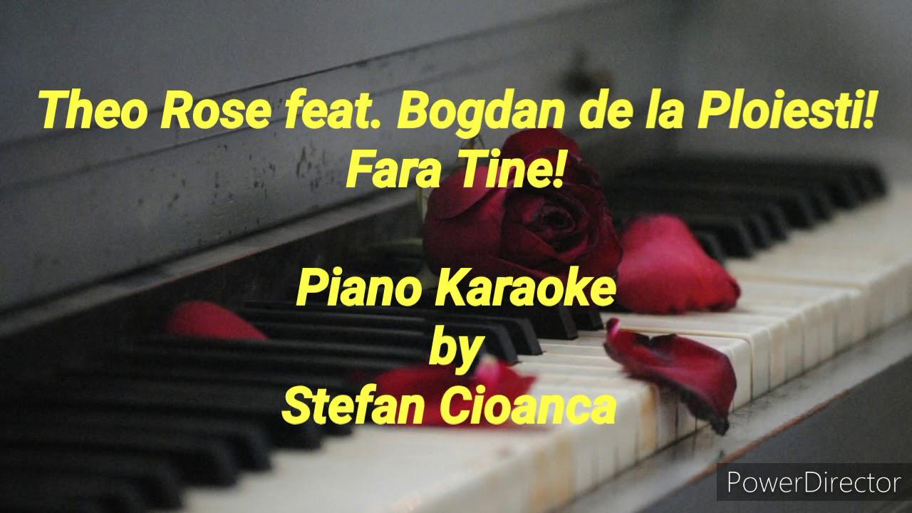 Fara Tine - Theo Rose feat. Bogdan de la Ploiesti! (Piano Karaoke)