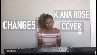 Changes - XXXTENTACION (Kiana Rose Cover)