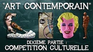 """39- """"Art contemporain"""". Dixième partie : compétition culturelle."""