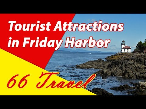 List 8 Tourist Attractions In Friday Harbor, San Juan Islands, Washington   Travel To United States