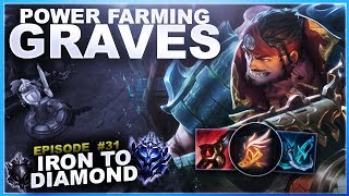 POWER FARMING ON GRAVES! - Iron to Diamond - Ep. 31 | League of Legends