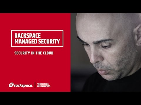 Rackspace Managed Security:  Security in the Cloud