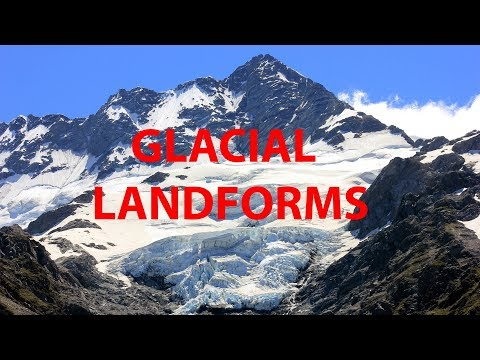 Landforms formed by Glacial Erosion (Part 4 of 4)
