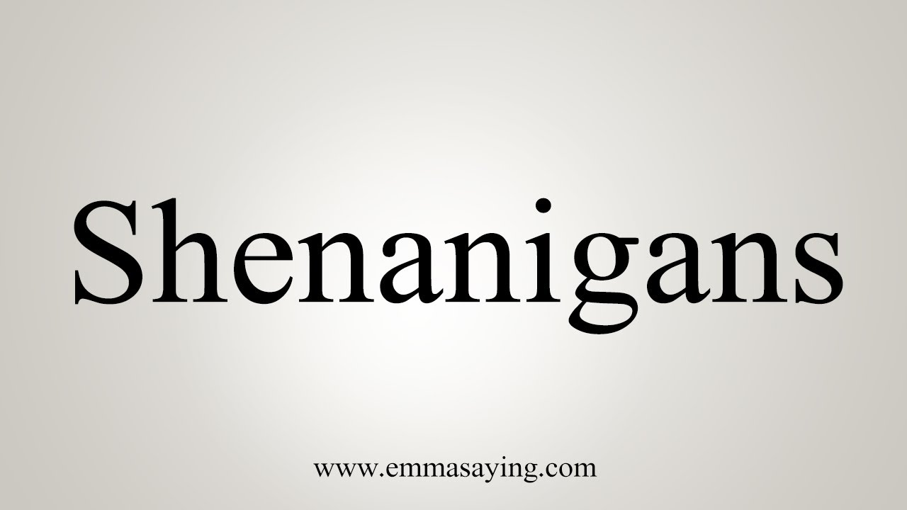 How To Say Shenanigans