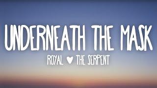 Royal & The Serṗent - Underneath The Mask (Lyrics)