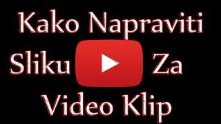 Kako Napraviti Sliku Za YouTube Video Klip