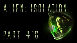 Alien: Isolation - In Space Nobody Hears You Scream - Part 16